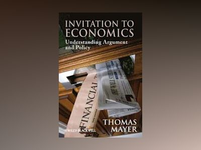 Invitation to Economics: Understanding Argument and Policy av Tom Mayer