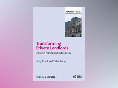 Transforming Private Landlords: housing, markets and public policy av Tony Crook
