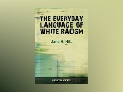 The Everyday Language of White Racism av Jane H. Hill