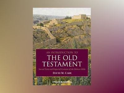 An Introduction to the Old Testament: Sacred Texts and Imperial Contexts of av David M. Carr