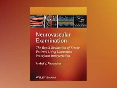 Neurovascular Ultrasound Examination and Waveform Interpretation av Andrei V. Alexandrov