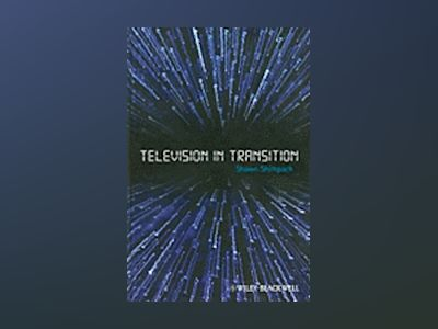 Television in Transition: The Life and Afterlife of the Narrative Action He av Shawn Shimpach