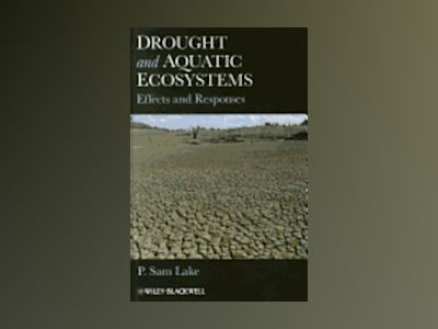 Drought and Aquatic Ecosystems: Effects and Responses av P. Sam Lake