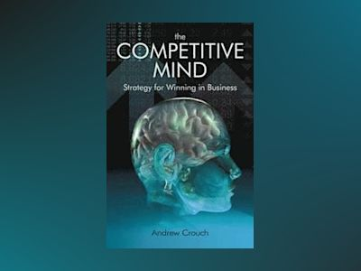 The Competitve Mind: Strategy for Winning in Business av Andrew Crouch