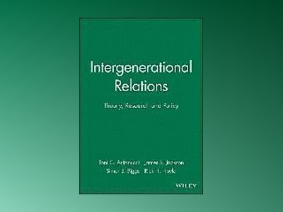 Intergenerational Relations: Theory, Research and Policy av Toni Antonucci