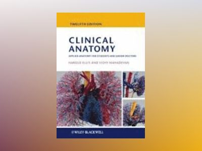 Clinical Anatomy: Applied anatomy for students and junior doctors, 12th Edi av Harold Ellis