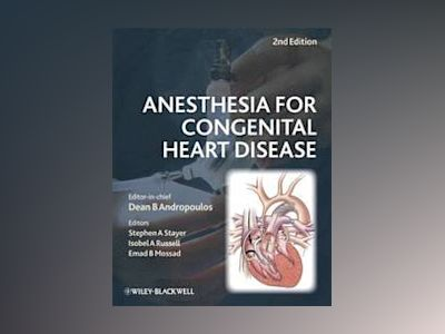 Anesthesia for Congenital Heart Disease, 2nd Edition av Dean B. Andropoulos