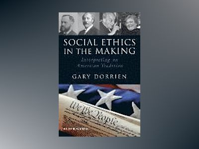 Social Ethics in the Making: Interpreting an American Tradition av Gary Dorrien
