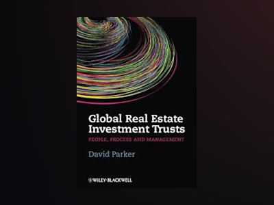 Global Real Estate Investment Trusts: Management, People and Process av David Parker