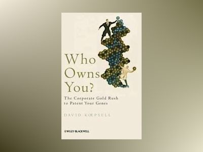 Who Owns You?: The Corporate Gold Rush to Patent Your Genes av DavidKoepsell