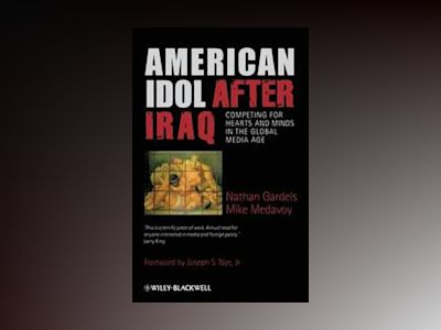 American Idol after Iraq: Competing for Hearts and Minds in the Global Medi av Nathan Gardels