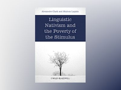 Linguistic Nativism and the Poverty of the Stimulus av Alexander Clark