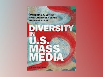 Diversity in U.S. Mass Media av Catherine A. Luther