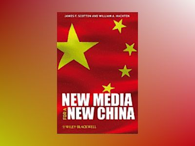 New Media for a New China av James F. Scotton