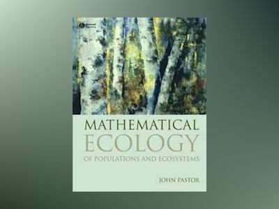 Mathematical Ecology of Populations and Ecosystems av John Pastor