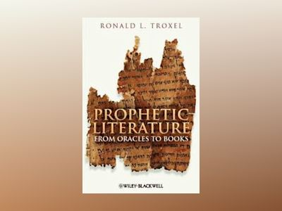 Prophetic Literature: From Oracles to Books av Ronald L. Troxel
