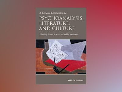 A Concise Companion to Psychoanalysis, Literature and Culture av Laura Marcus