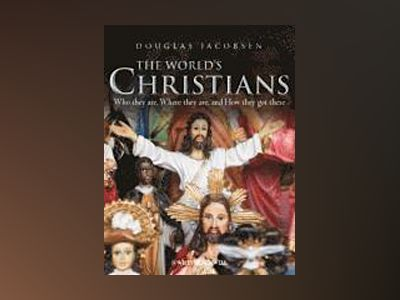 The World's Christians: Who they are, Where they are, and How they got ther av Douglas Jacobsen