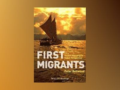 First Migrants: Ancient Migration in Global Perspective av Peter Bellwood