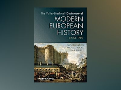 The Wiley-Blackwell Dictionary of Modern European History Since 1789 av Nicholas Atkin