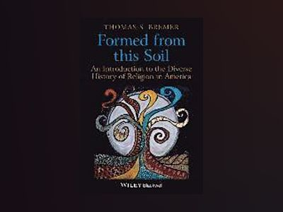 Formed from This Soil: The Diversity of Religious Life in American History av Thomas S. Bremer