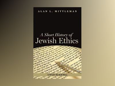 A Short History of Jewish Ethics: Conduct and Character in the Context of C av Alan L. Mittleman