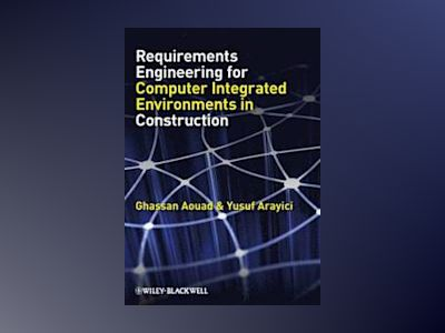 Requirements Engineering for Computer Integrated Environments in Constructi av Ghassan Aouad