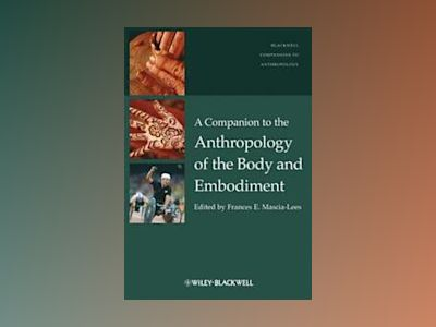 A Companion to the Anthropology of the Body and Embodiment av Frances E. Mascia-Lees