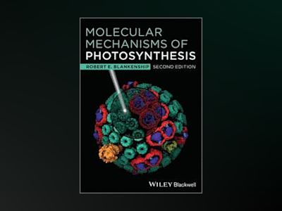 Molecular Mechanisms of Photosynthesis, 2nd Edition av Robert E. Blankenship