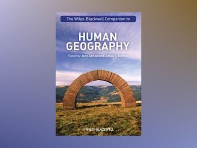 The Wiley-Blackwell Companion to Human Geography av John A. Agnew