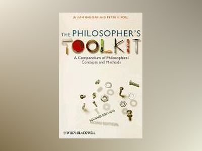 The Philosopher's Toolkit: A Compendium of Philosophical Concepts and Metho av Julian Baggini