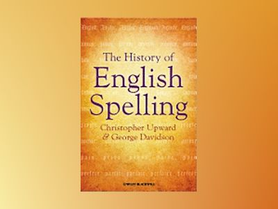 The History of English Spelling av Christopher Upward