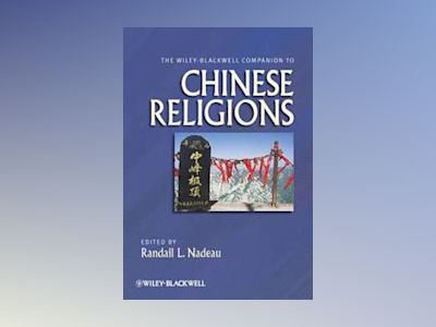 The Wiley-Blackwell Companion to Chinese Religions av Randall L. Nadeau