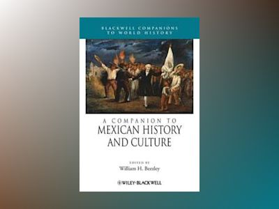 A Companion to Mexican History and Culture av William H. Beezley