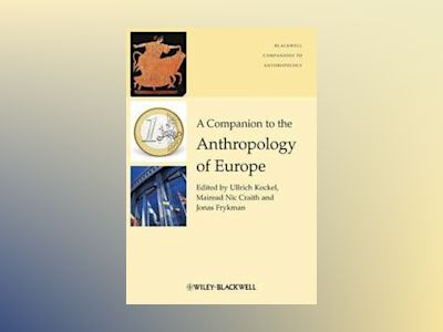 A Companion to the Anthropology of Europe av Ullrich Kockel