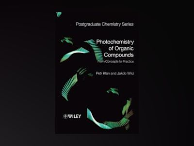 Photochemistry of Organic Compounds: From Concepts to Practice av Petr Klan