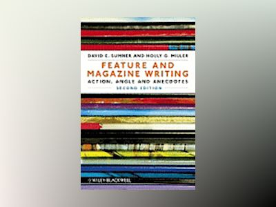 Feature and Magazine Writing: Action, Angle and Anecdotes, 2nd Edition av David E. Sumner