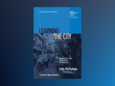 Learning the City: Knowledge and Translocal Assemblage av Colin McFarlane