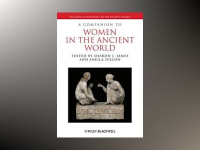 A Companion to Women in the Ancient World av Sharon L. James