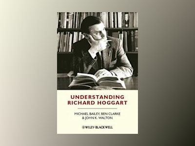 Understanding Richard Hoggart: A Pedagogy of Hope av Michael Bailey