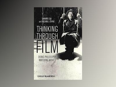 Thinking Through Film: Doing Philosophy, Watching Movies av Damian Cox