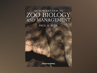 An Introduction to Zoo Biology and Management av Paul A. Rees