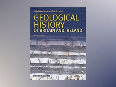 Geological History of Britain and Ireland, 2nd Edition av Nigel H. Woodcock