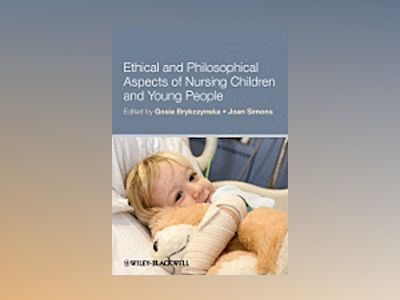 Ethical and Philosophical Aspects of Nursing Children and Young People av Gosia M. Brykczynska