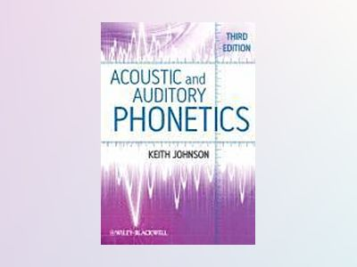 Acoustic and Auditory Phonetics, 3rd Edition av Keith Johnson