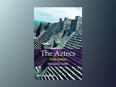 The Aztecs, 3rd Edition av Michael E. Smith