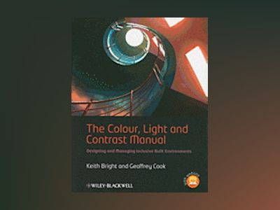 The Colour, Light and Contrast Manual: designing and managing inclusive bui av Keith Bright