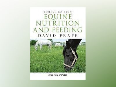 Equine Nutrition and Feeding av David Frape