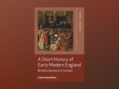 A Short History of Early Modern England: British Literature in Context av Peter C. Herman