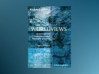 Worldviews: An Introduction to the History and Philosophy of Science, 2nd E av Richard DeWitt